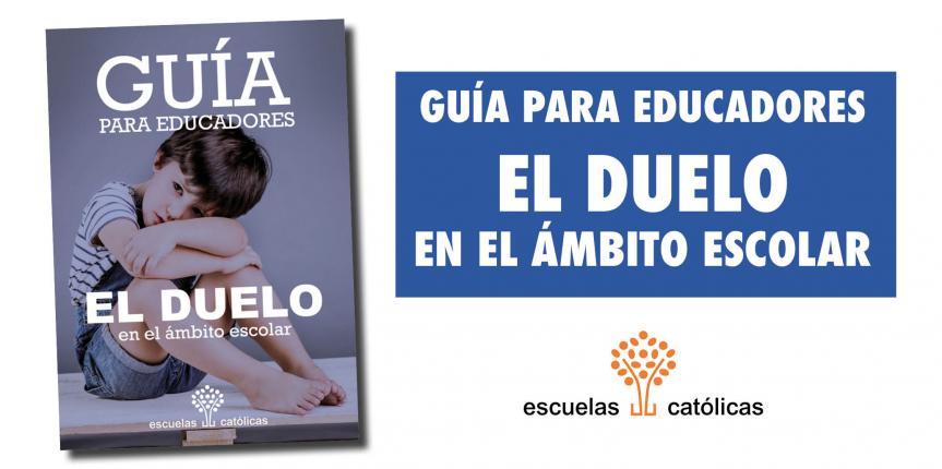 """""""Guía de duelo en el ámbito escolar"""". Escuelas Católicas acompaña a los centros educativos en el proceso de duelo"""